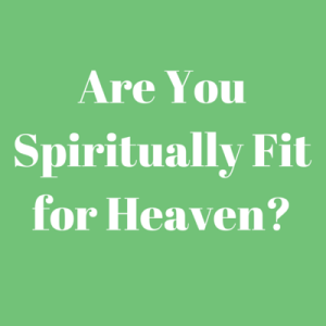 Spiritual Fitness and Eternal Destiny