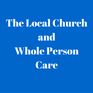 Whole Person Care and the Local Church